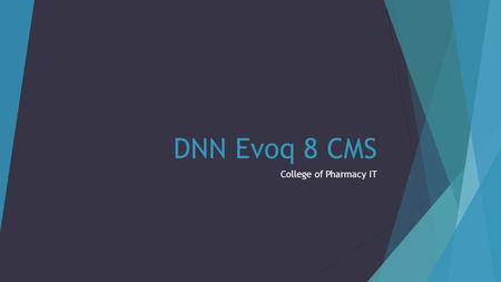 DNN Evoq 8 CMS College of Pharmacy IT. COP Web Management History  Demands for Pharmacists have decreased in the past 3-4 years.  Student registration.
