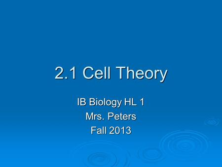 2.1 Cell Theory IB Biology HL 1 Mrs. Peters Fall 2013.