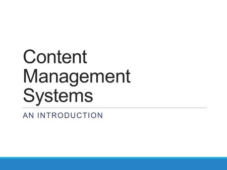 Content Management Systems AN INTRODUCTION. Learning Objectives To know what a Content Management System is Have an understanding of the different types.