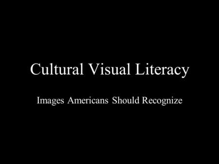 Cultural Visual Literacy Images Americans Should Recognize.