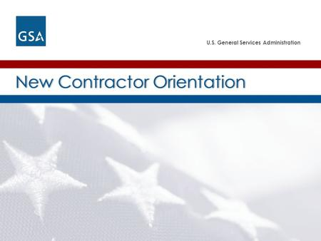 U.S. General Services Administration New Contractor OrientationNew Contractor Orientation.