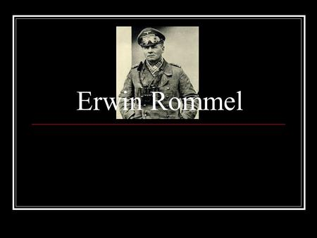 Erwin Rommel. Early Life Of Erwin Rommel Rommel was born in Heidenheim, Germany just a few kilometers from Ulm. His father was a Protestant headmaster.