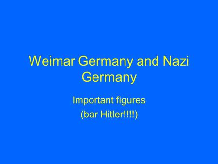 Weimar Germany and Nazi Germany Important figures (bar Hitler!!!!)