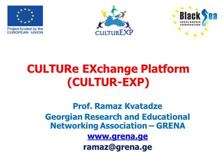 CULTURe EXchange Platform (CULTUR-EXP) Prof. Ramaz Kvatadze Georgian Research and Educational Networking Association – GRENA