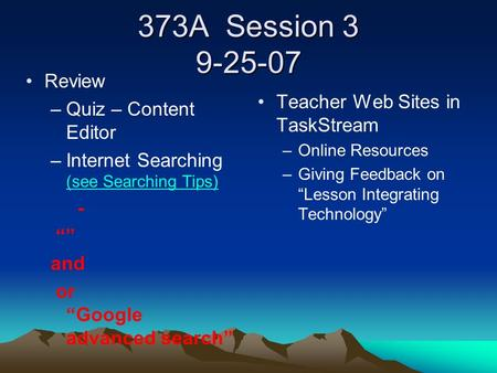 "373A Session 3 9-25-07 Review –Quiz – Content Editor –Internet Searching (see Searching Tips) (see Searching Tips) - """" and or ""Google advanced search"""