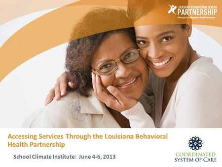 Accessing Services Through the Louisiana Behavioral Health Partnership School Climate Institute: June 4-6, 2013.