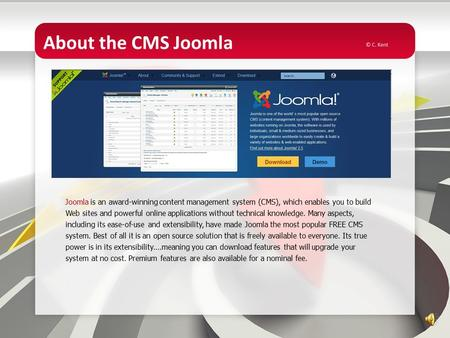 About the CMS Joomla Joomla is an award-winning content management system (CMS), which enables you to build Web sites and powerful online applications.