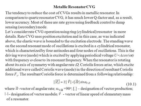 The tendency to reduce the cost of CVGs results in metallic resonator. In comparison to quartz resonator CVG, it has much lower Q-factor and, as a result,