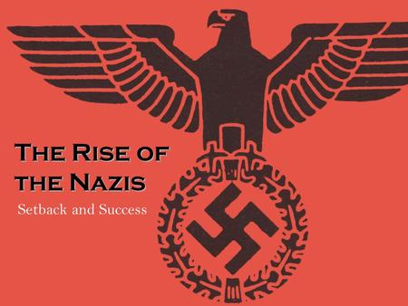 The Rise of the Nazis Setback and Success. OVERVIEW In these lessons, you will examine: Origins of the Nazi party Aspects of Hitler's ideology Effects.