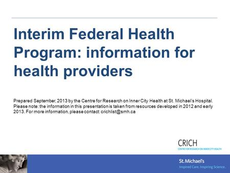 Interim Federal Health Program: information for health providers Prepared September, 2013 by the Centre for Research on Inner City Health at St. Michael's.