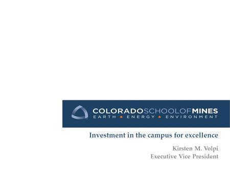 Investment in the campus for excellence Kirsten M. Volpi Executive Vice President.