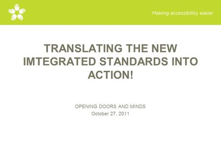 TRANSLATING THE NEW IMTEGRATED STANDARDS INTO ACTION! OPENING DOORS AND MINDS October 27, 2011.