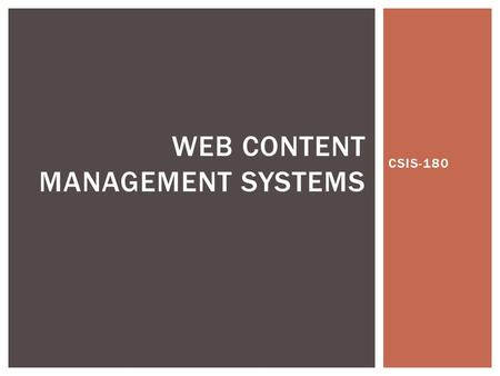 CSIS-180 WEB CONTENT MANAGEMENT SYSTEMS.  Web CMS for short  Overview  For large websites and web applications, managing and updating many HTML files.