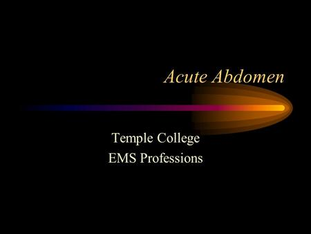 Acute Abdomen Temple College EMS Professions. Acute Abdomen General name for presence of signs, symptoms of inflammation of peritoneum (abdominal lining)