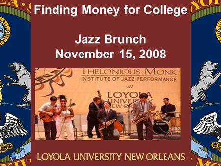 Finding Money for College Jazz Brunch November 15, 2008.