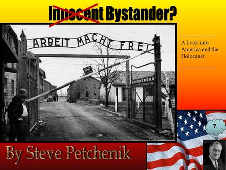 ? A Look into America and the Holocaust. An innocent bystander is someone who during a certain event is unknowledgeable as to what is going on and thus.