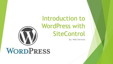 Introduction to WordPress with SiteControl By: Web Services.