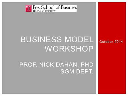 BUSINESS MODEL WORKSHOP PROF. NICK DAHAN, PHD SGM DEPT. October 2014.