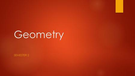 Geometry SEMESTER 2. info  Mrs. Trimble    414-353-4430.