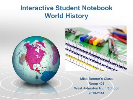 Interactive Student Notebook World History Miss Bonner's Class Room 403 West Johnston High School 2013-2014.