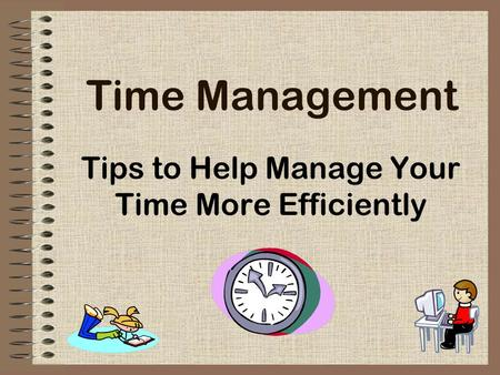 Time Management Tips to Help Manage Your Time More Efficiently.