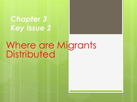 Chapter 3 Key Issue 2 Where are Migrants Distributed.
