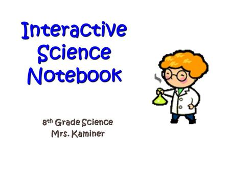 Interactive Science Notebook 8 th Grade Science Mrs. Kaminer.