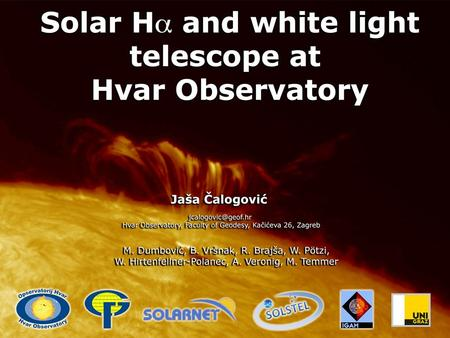 History of Hvar double solar telescope Installed in 1972 based on an agreement between Faculty of Geodesy of the University of Zagreb and the Astronomical.