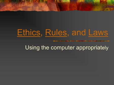 EthicsEthics, Rules, and LawsRulesLaws Using the computer appropriat ely.