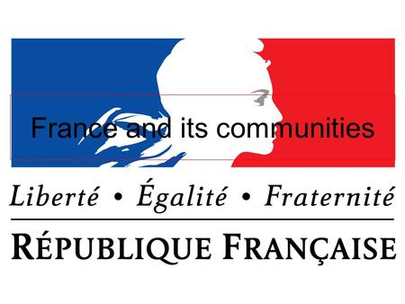 France and its communities. Introduction: the inexistence of minorities in France According to the French constitution, article 1: France shall be an.