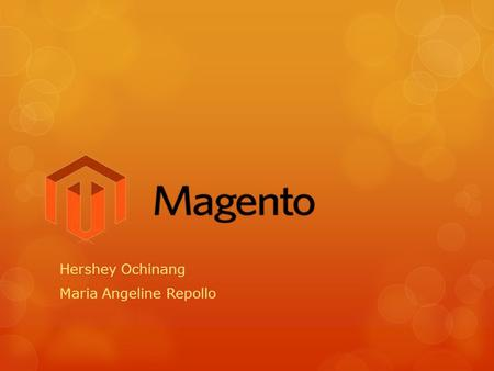 Hershey Ochinang Maria Angeline Repollo.  Magento is a feature-rich eCommerce platform built on open-source technology that provides online merchants.