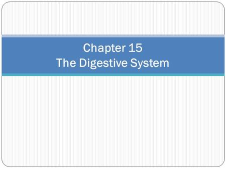 Chapter 15 The Digestive System. The Digestive System Alimentary canal or GI tract Extends from mouth to anus—9 m (29 feet) Involved in digestion, absorption.