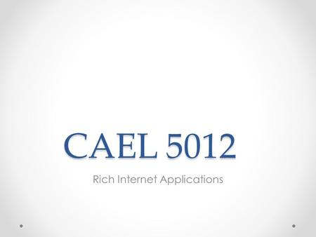 CAEL 5012 Rich Internet Applications. What you need For this part of the course you will need access to a server with PHP and MYSQL which will be supplied.