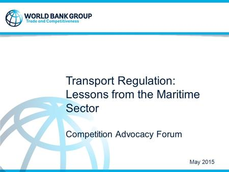 Strictly Confidential © 2014 Transport Regulation: Lessons from the Maritime Sector Competition Advocacy Forum May 2015.