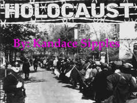 { By: Kandace Sipples. LT:I used primary sources to find out and also understand interesting facts about the holocaust.
