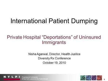 "N Y L P I Proprietary & Confidential © New York Lawyers for the Public Interest 1 International Patient Dumping Private Hospital ""Deportations"" of Uninsured."