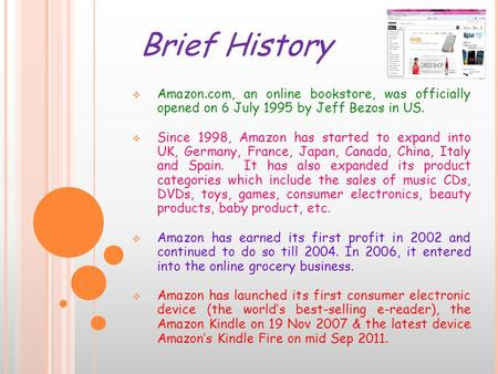  Amazon.com, an online bookstore, was officially opened on 6 July 1995 by Jeff Bezos in US.  Since 1998, Amazon has started to expand into UK, Germany,