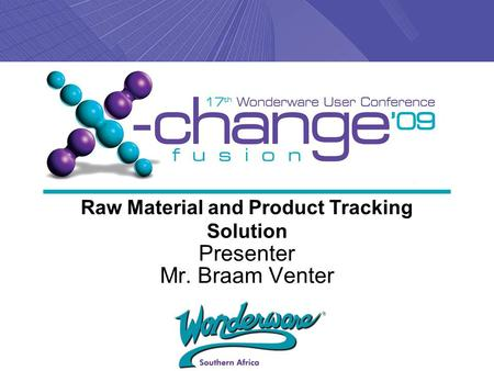 Presenter Mr. Braam Venter Raw Material and Product Tracking Solution.