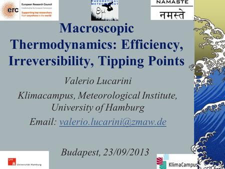 1 Macroscopic Thermodynamics: Efficiency, Irreversibility, Tipping Points Valerio Lucarini Klimacampus, Meteorological Institute, University of Hamburg.