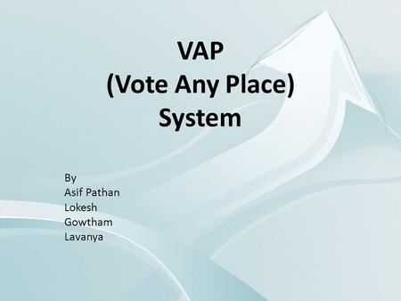 VAP (Vote Any Place) System By Asif Pathan Lokesh Gowtham Lavanya.