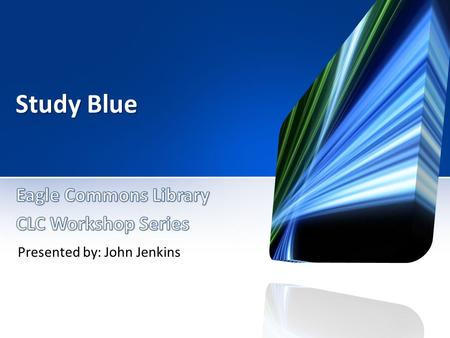 Study Blue Presented by: John Jenkins. Find out what StudyBlue can do for YOU.