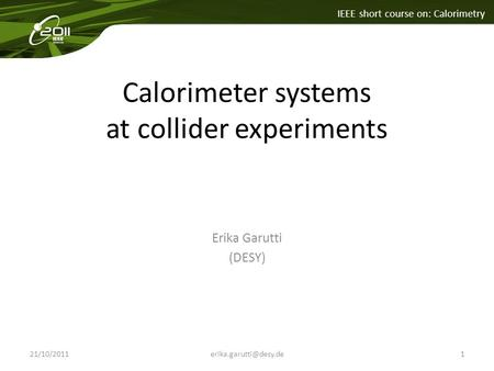 Click to edit Master title style IEEE short course on: Calorimetry Calorimeter systems at collider experiments Erika Garutti (DESY)