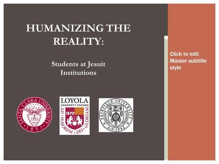 Click to edit Master subtitle style HUMANIZING THE REALITY : Students at Jesuit Institutions.