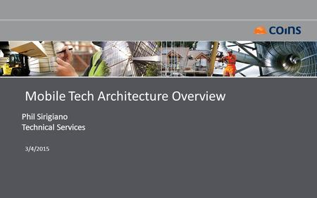 Mobile Tech Architecture Overview Phil Sirigiano Technical Services 3/4/2015.