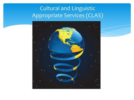 Cultural and Linguistic Appropriate Services (CLAS)