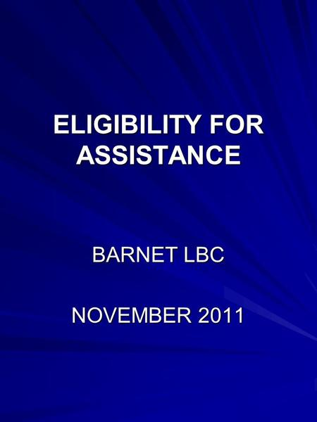 ELIGIBILITY FOR ASSISTANCE BARNET LBC NOVEMBER 2011.