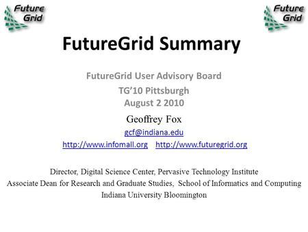 FutureGrid Summary FutureGrid User Advisory Board TG'10 Pittsburgh August 2 2010 Geoffrey Fox