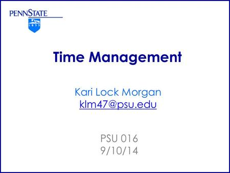 Time Management Kari Lock Morgan PSU 016 9/10/14.
