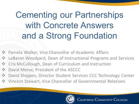 Cementing our Partnerships with Concrete Answers and a Strong Foundation  Pamela Walker, Vice Chancellor of Academic Affairs  LeBaron Woodyard, Dean.