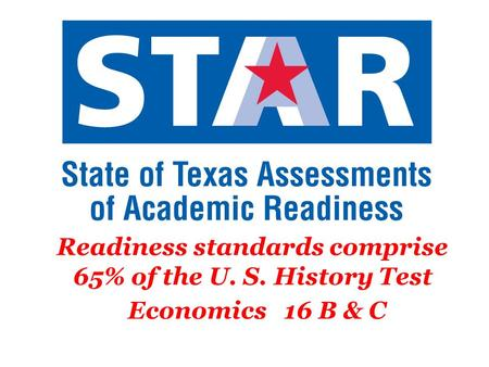 Readiness standards comprise 65% of the U. S. History Test Economics 16 B & C.